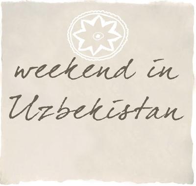 Weekend in Uzbekistan
