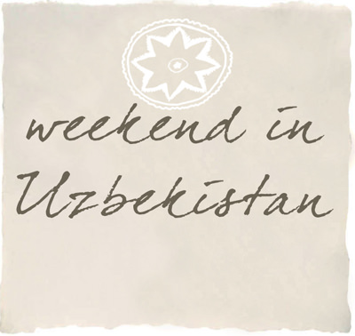 Weekend in Uzbekistan